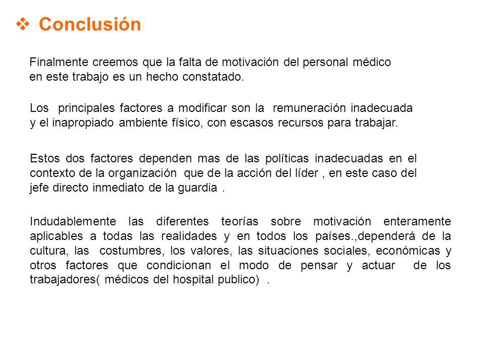 Conclusión Finalmente creemos que la falta de motivación del personal médico en este trabajo es un hecho constatado.