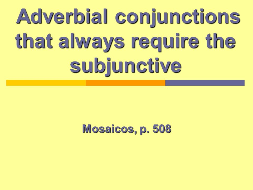 Adverbial conjunctions that always require the subjunctive