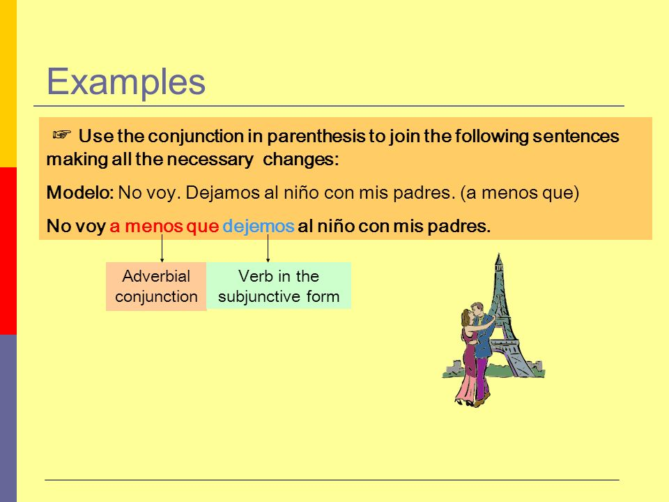 Examples ☞ Use the conjunction in parenthesis to join the following sentences making all the necessary changes: