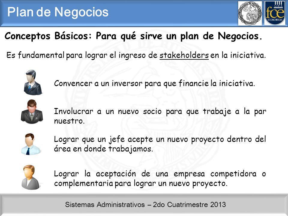 Plan de Negocios Conceptos Básicos: Para qué sirve un plan de Negocios. Es fundamental para lograr el ingreso de stakeholders en la iniciativa.