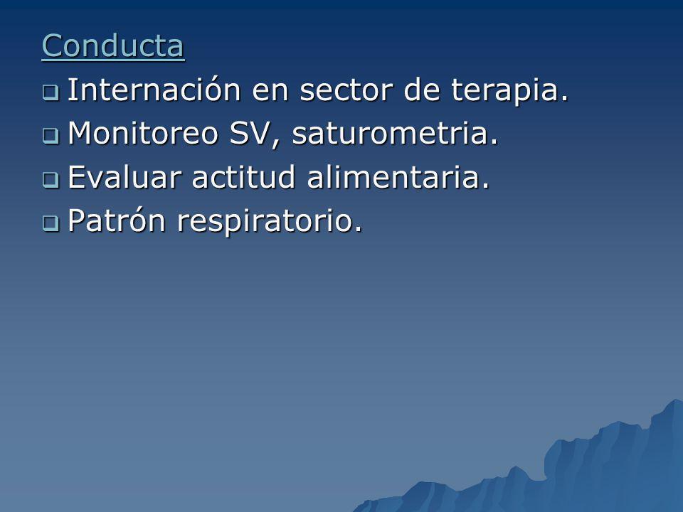 Conducta Internación en sector de terapia. Monitoreo SV, saturometria. Evaluar actitud alimentaria.