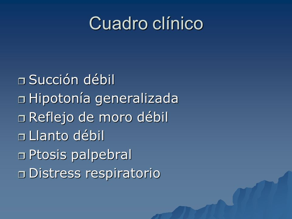 Cuadro clínico Succión débil Hipotonía generalizada