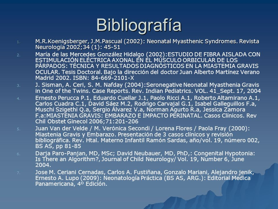 Bibliografía M.R.Koenigsberger, J.M.Pascual (2002): Neonatal Myasthenic Syndromes. Revista Neurología 2002;34 (1): 45-51.
