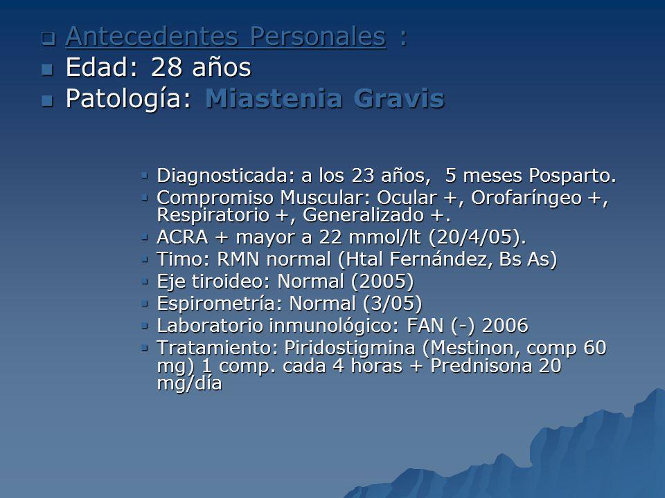 Antecedentes Personales : Edad: 28 años Patología: Miastenia Gravis
