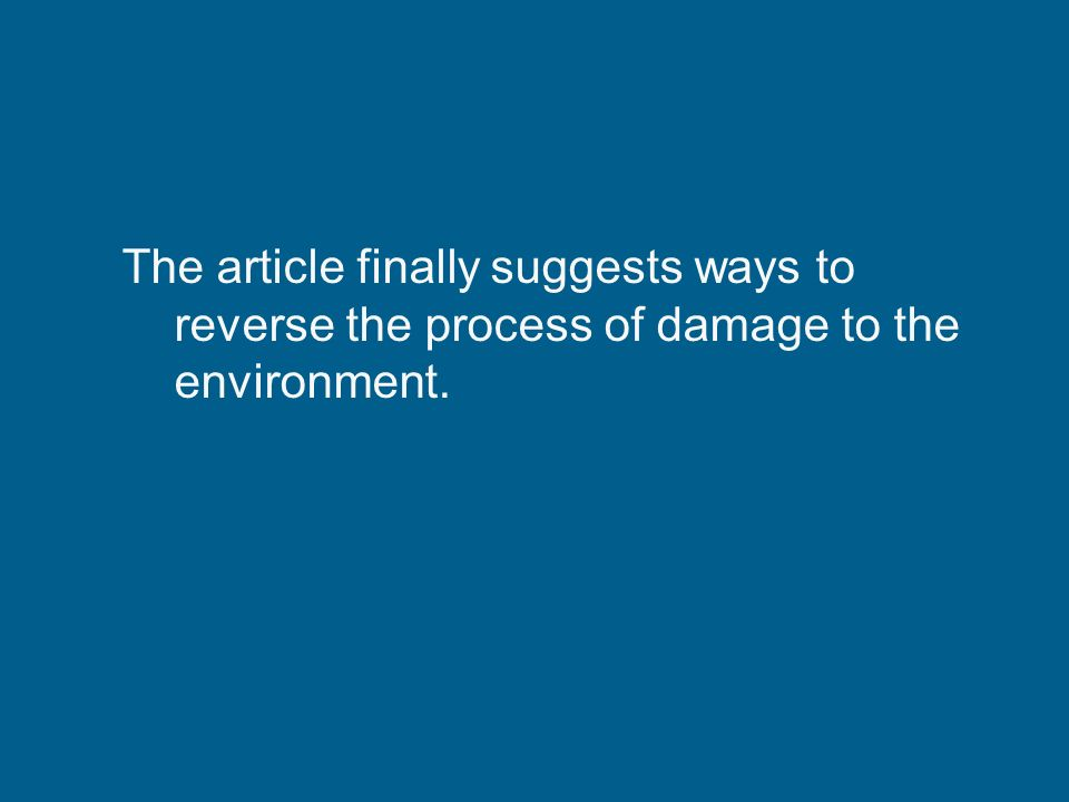 The article finally suggests ways to reverse the process of damage to the environment.