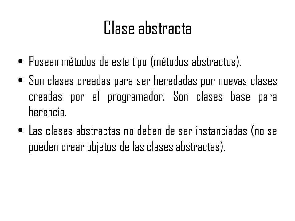 Clase abstracta Poseen métodos de este tipo (métodos abstractos).