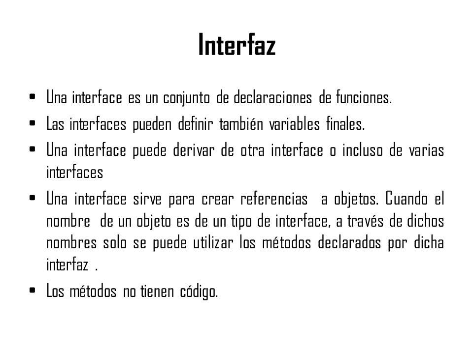 Interfaz Una interface es un conjunto de declaraciones de funciones.