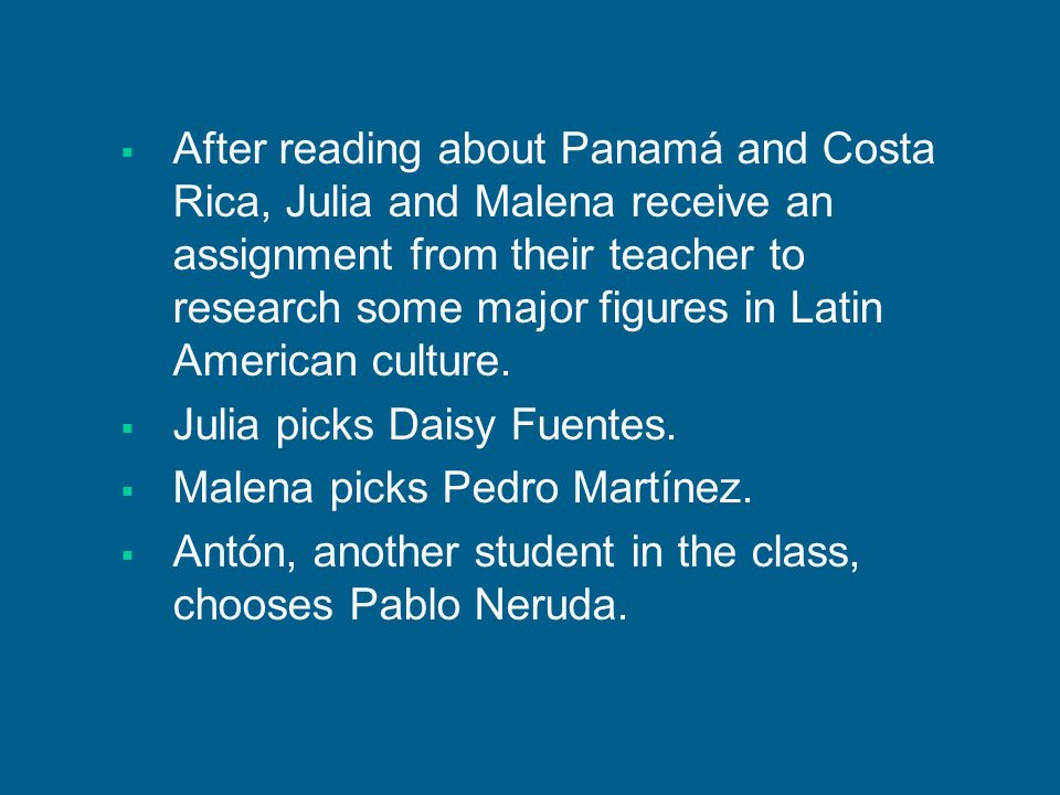After reading about Panamá and Costa Rica, Julia and Malena receive an assignment from their teacher to research some major figures in Latin American culture.