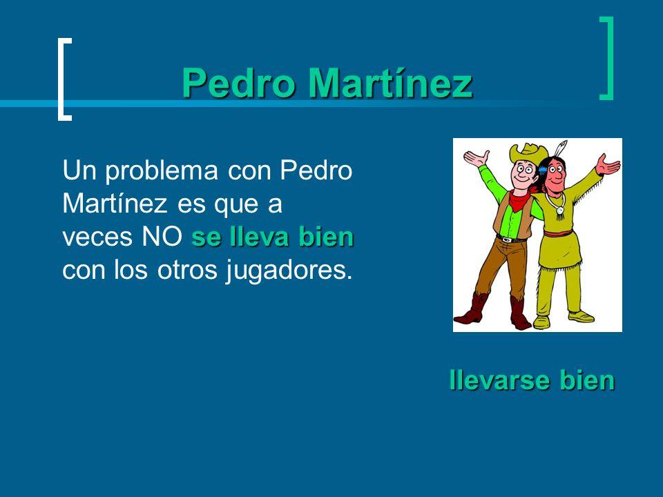 Pedro MartínezUn problema con Pedro Martínez es que a veces NO se lleva bien con los otros jugadores.