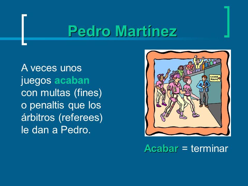 Pedro MartínezA veces unos juegos acaban con multas (fines) o penaltis que los árbitros (referees) le dan a Pedro.