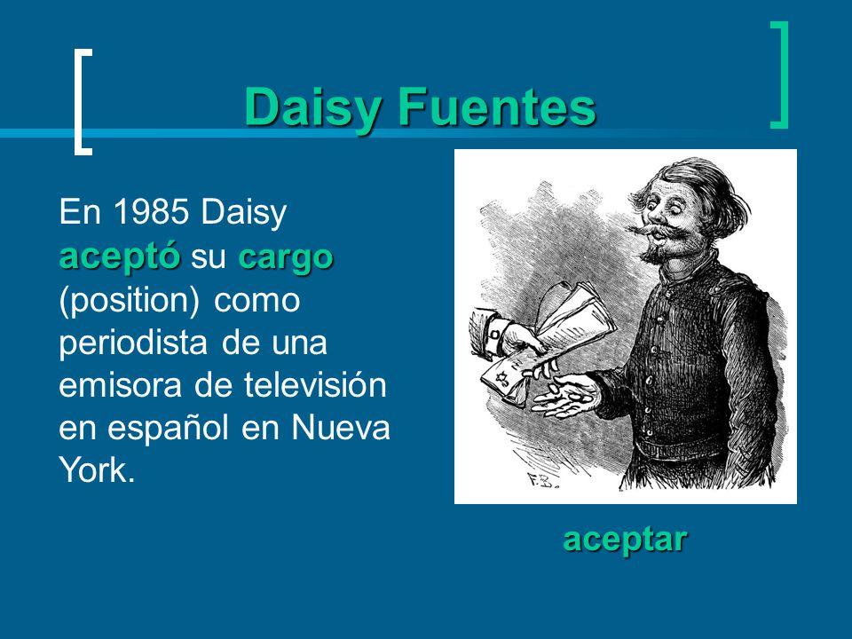 Daisy FuentesEn 1985 Daisy aceptó su cargo (position) como periodista de una emisora de televisión en español en Nueva York.