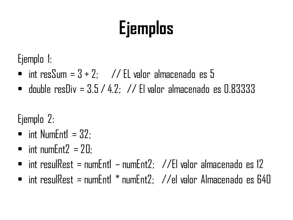 Ejemplos Ejemplo 1: int resSum = 3 + 2; // EL valor almacenado es 5