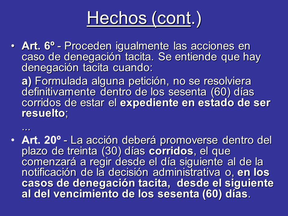 Hechos (cont.) Art. 6º - Proceden igualmente las acciones en caso de denegación tacita. Se entiende que hay denegación tacita cuando: