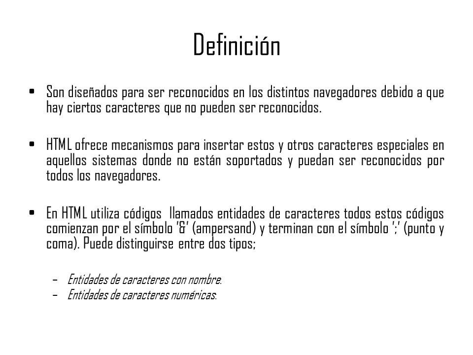 DefiniciónSon diseñados para ser reconocidos en los distintos navegadores debido a que hay ciertos caracteres que no pueden ser reconocidos.