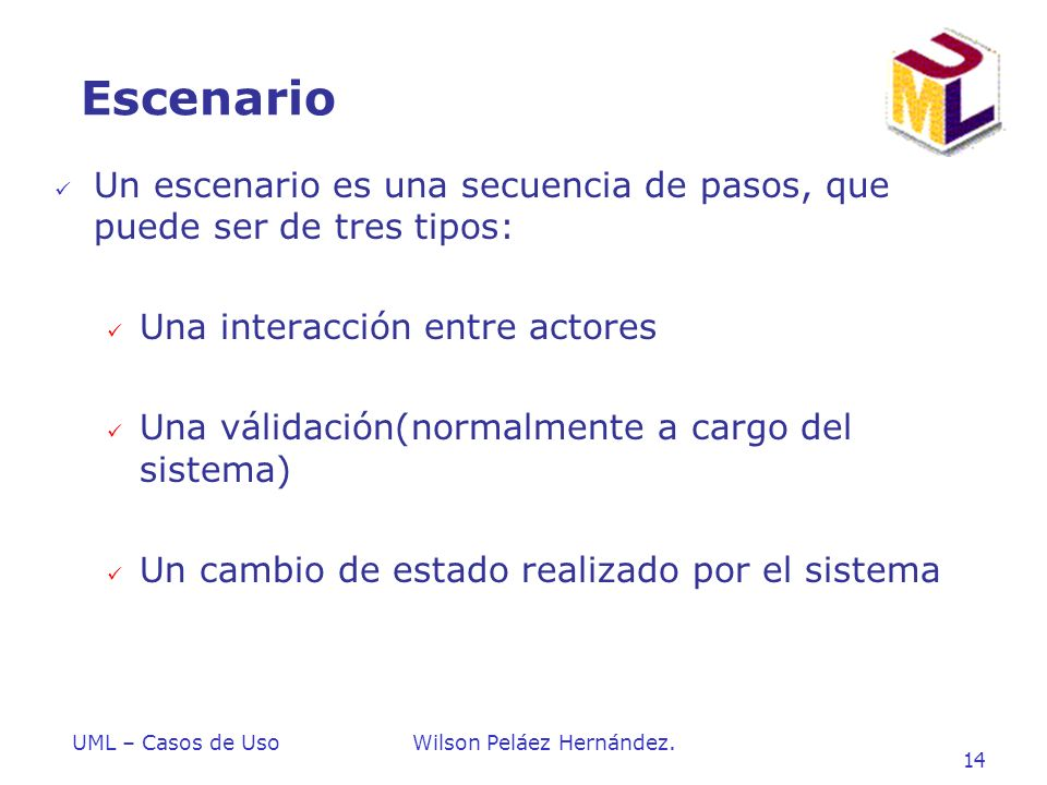 Escenario Un escenario es una secuencia de pasos, que puede ser de tres tipos: Una interacción entre actores.