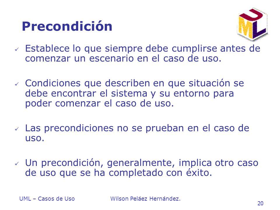 Precondición Establece lo que siempre debe cumplirse antes de comenzar un escenario en el caso de uso.