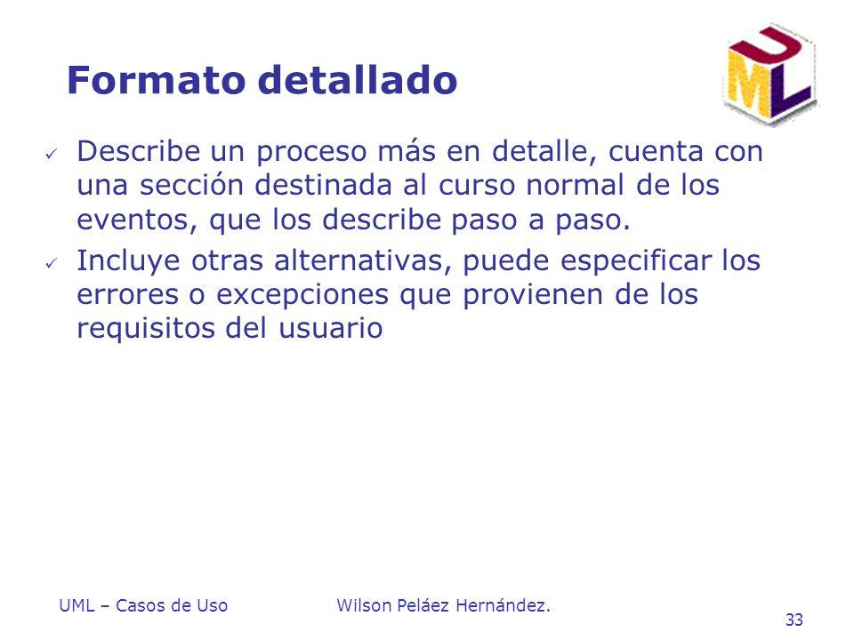 Formato detallado Describe un proceso más en detalle, cuenta con una sección destinada al curso normal de los eventos, que los describe paso a paso.