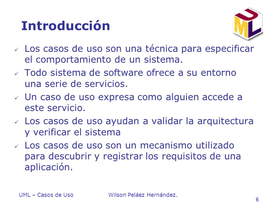 Introduccion a UML Introducción. Los casos de uso son una técnica para especificar el comportamiento de un sistema.