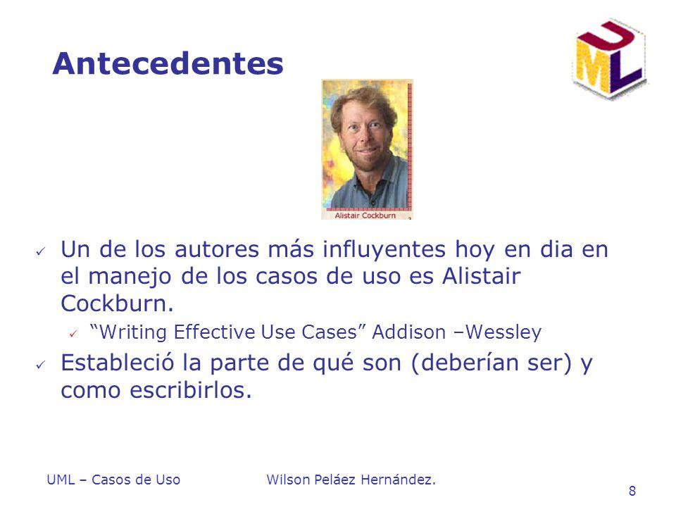 Antecedentes Un de los autores más influyentes hoy en dia en el manejo de los casos de uso es Alistair Cockburn.