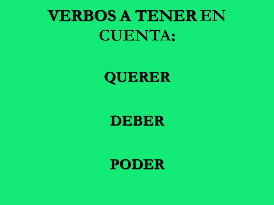 VERBOS A TENER EN CUENTA: