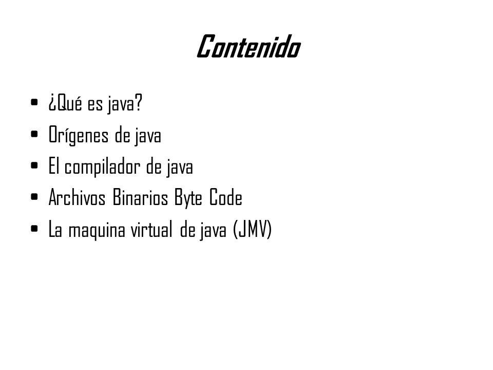 Contenido ¿Qué es java Orígenes de java El compilador de java
