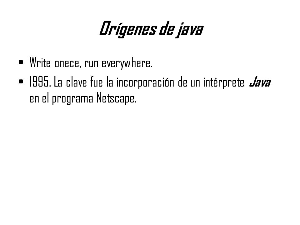 Orígenes de java Write onece, run everywhere.