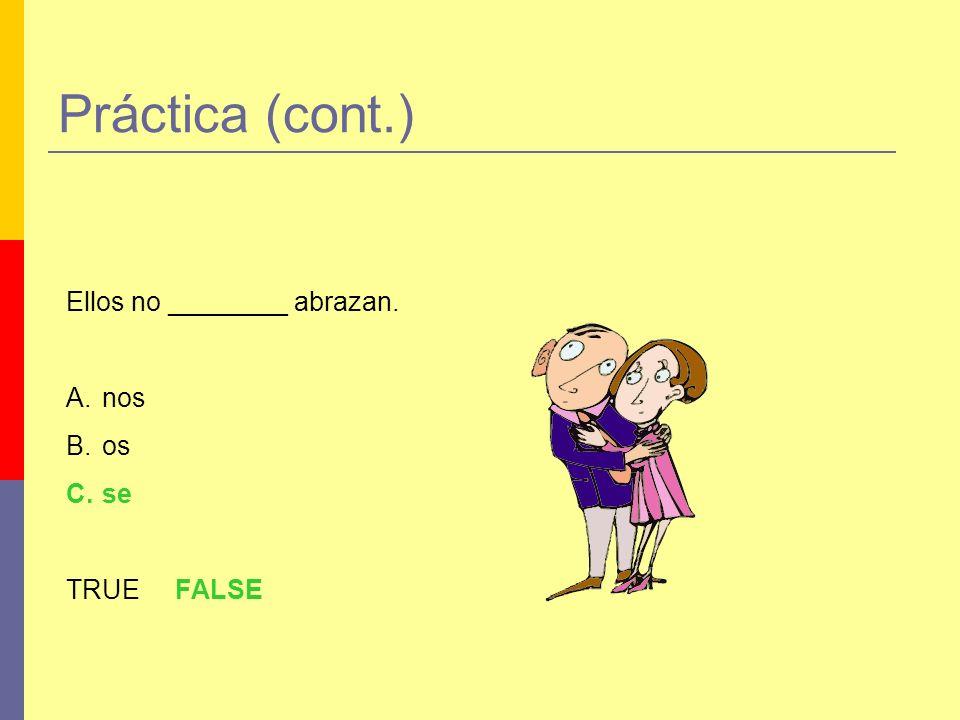 Práctica (cont.) Ellos no ________ abrazan. nos os se TRUE FALSE