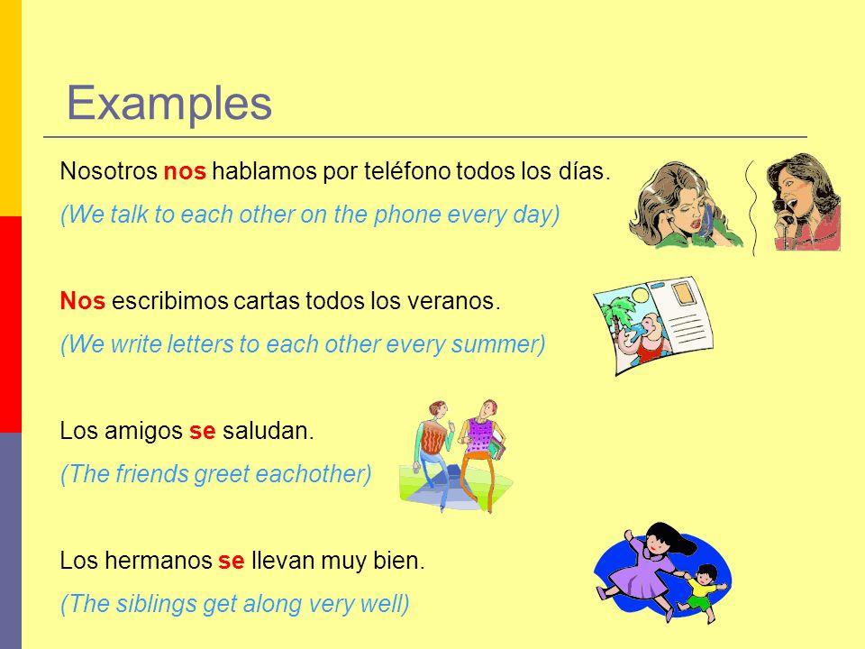 Examples Nosotros nos hablamos por teléfono todos los días.