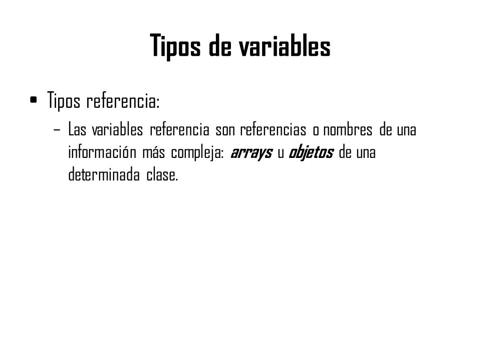 Tipos de variables Tipos referencia: