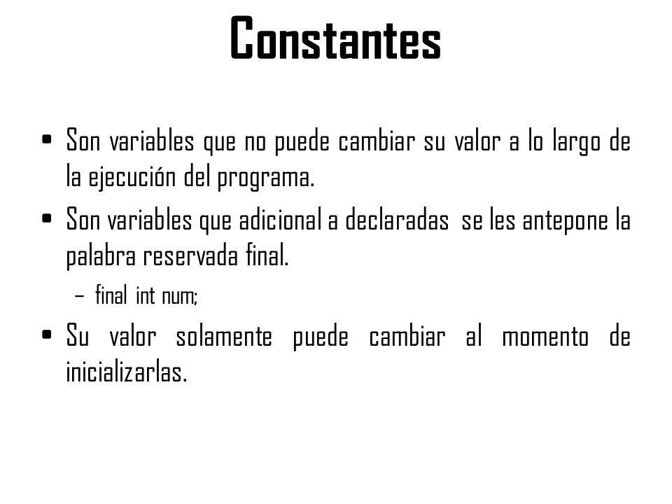 Constantes Son variables que no puede cambiar su valor a lo largo de la ejecución del programa.