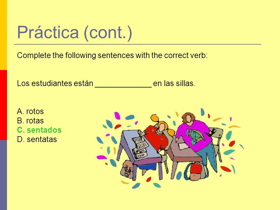 Práctica (cont.) Complete the following sentences with the correct verb: Los estudiantes están _____________ en las sillas.