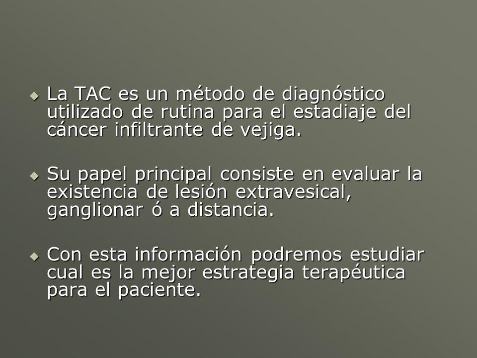 La TAC es un método de diagnóstico utilizado de rutina para el estadiaje del cáncer infiltrante de vejiga.