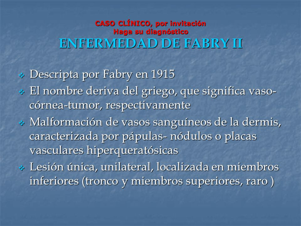 CASO CLÍNICO, por invitación Haga su diagnóstico ENFERMEDAD DE FABRY II