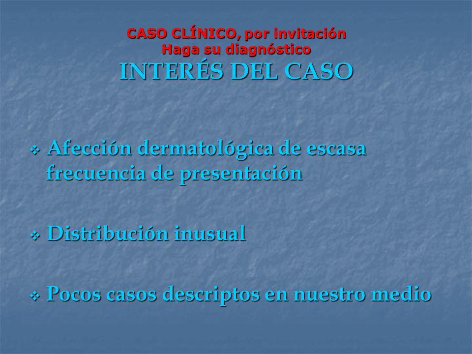 CASO CLÍNICO, por invitación Haga su diagnóstico INTERÉS DEL CASO