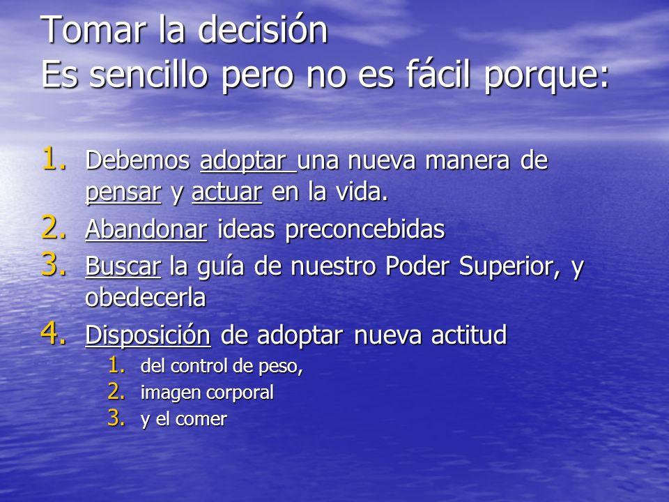 Tomar la decisión Es sencillo pero no es fácil porque: