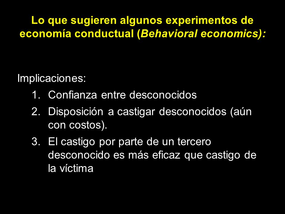 Lo que sugieren algunos experimentos de economía conductual (Behavioral economics):