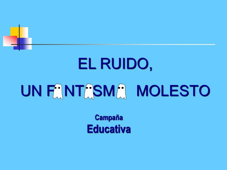 EL RUIDO, UN F NT SM MOLESTO Campaña Educativa