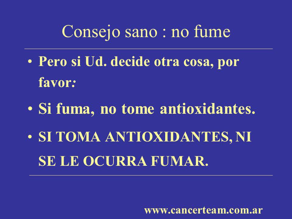 Consejo sano : no fume Si fuma, no tome antioxidantes.