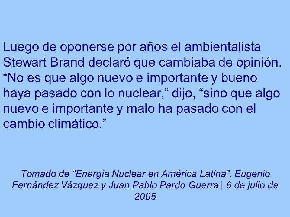 Luego de oponerse por años el ambientalista Stewart Brand declaró que cambiaba de opinión. No es que algo nuevo e importante y bueno haya pasado con lo nuclear, dijo, sino que algo nuevo e importante y malo ha pasado con el cambio climático.