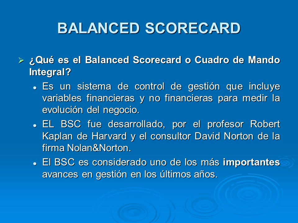 BALANCED SCORECARD ¿Qué es el Balanced Scorecard o Cuadro de Mando Integral
