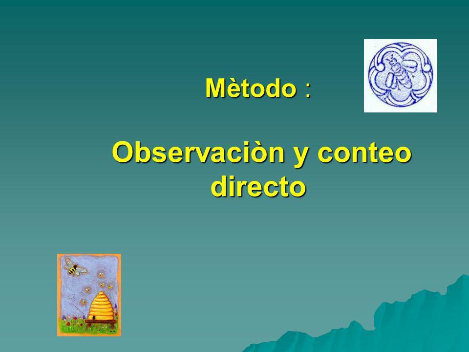 Mètodo : Observaciòn y conteo directo