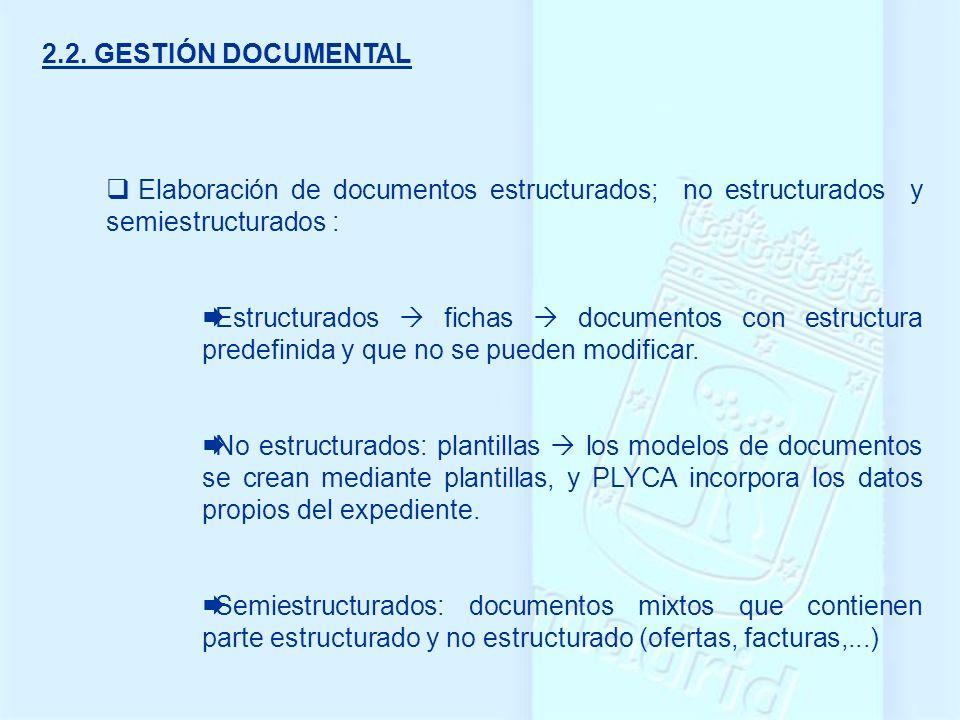 2.2. GESTIÓN DOCUMENTAL Elaboración de documentos estructurados; no estructurados y semiestructurados :