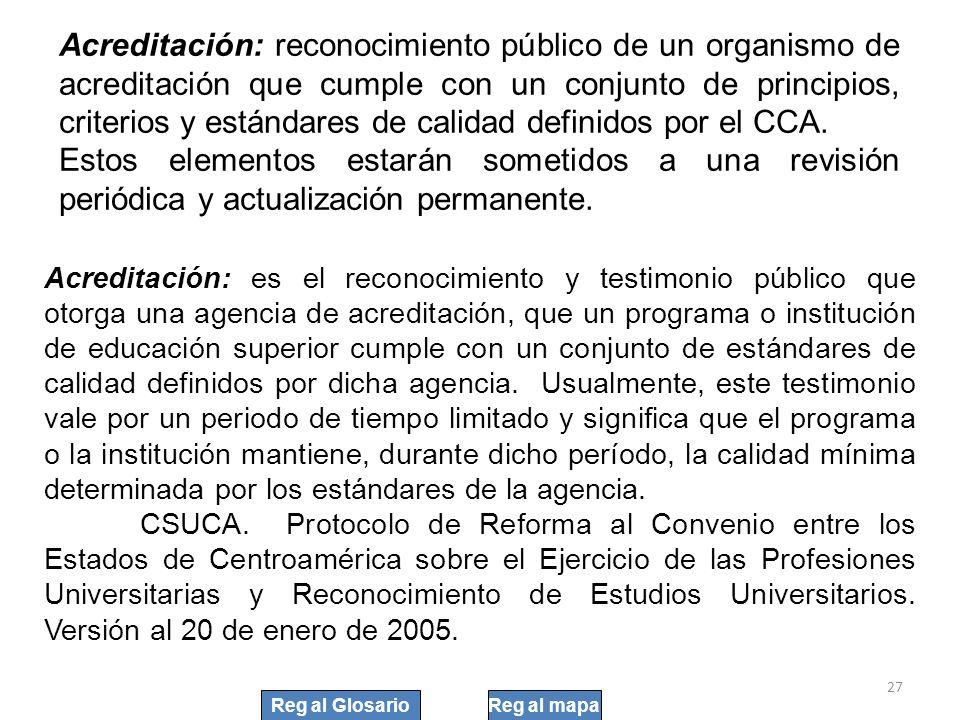 Acreditación: reconocimiento público de un organismo de acreditación que cumple con un conjunto de principios, criterios y estándares de calidad definidos por el CCA.