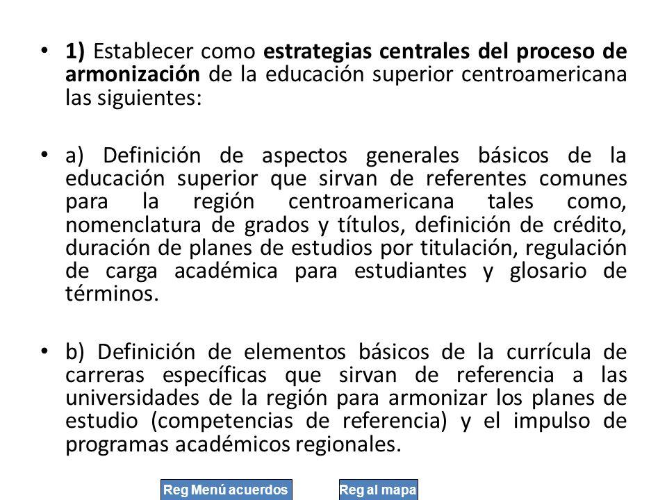 1) Establecer como estrategias centrales del proceso de armonización de la educación superior centroamericana las siguientes: