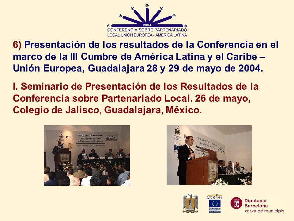 6) Presentación de los resultados de la Conferencia en el marco de la III Cumbre de América Latina y el Caribe – Unión Europea, Guadalajara 28 y 29 de mayo de 2004.