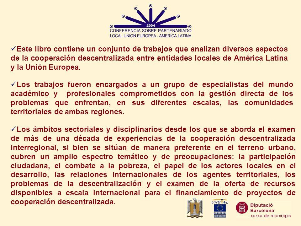 Este libro contiene un conjunto de trabajos que analizan diversos aspectos de la cooperación descentralizada entre entidades locales de América Latina y la Unión Europea.