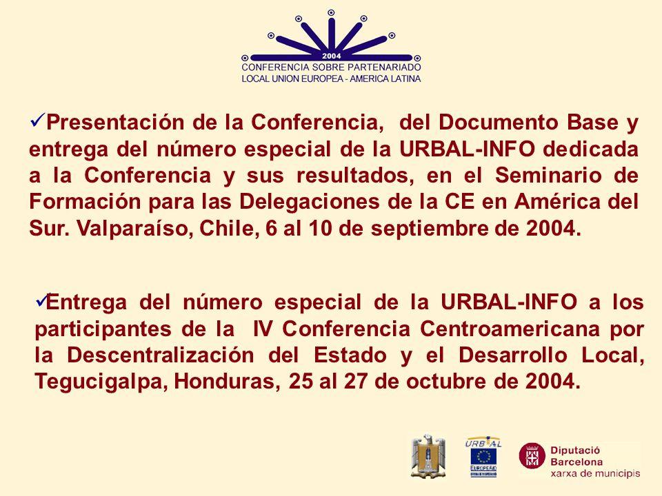 Presentación de la Conferencia, del Documento Base y entrega del número especial de la URBAL-INFO dedicada a la Conferencia y sus resultados, en el Seminario de Formación para las Delegaciones de la CE en América del Sur. Valparaíso, Chile, 6 al 10 de septiembre de 2004.