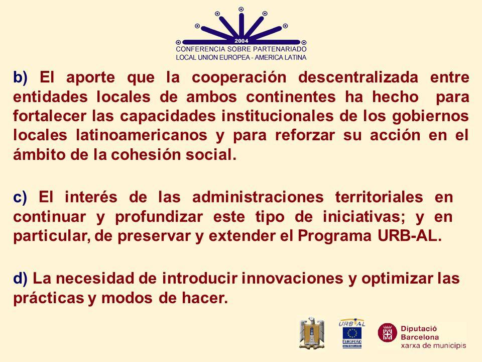 b) El aporte que la cooperación descentralizada entre entidades locales de ambos continentes ha hecho para fortalecer las capacidades institucionales de los gobiernos locales latinoamericanos y para reforzar su acción en el ámbito de la cohesión social.