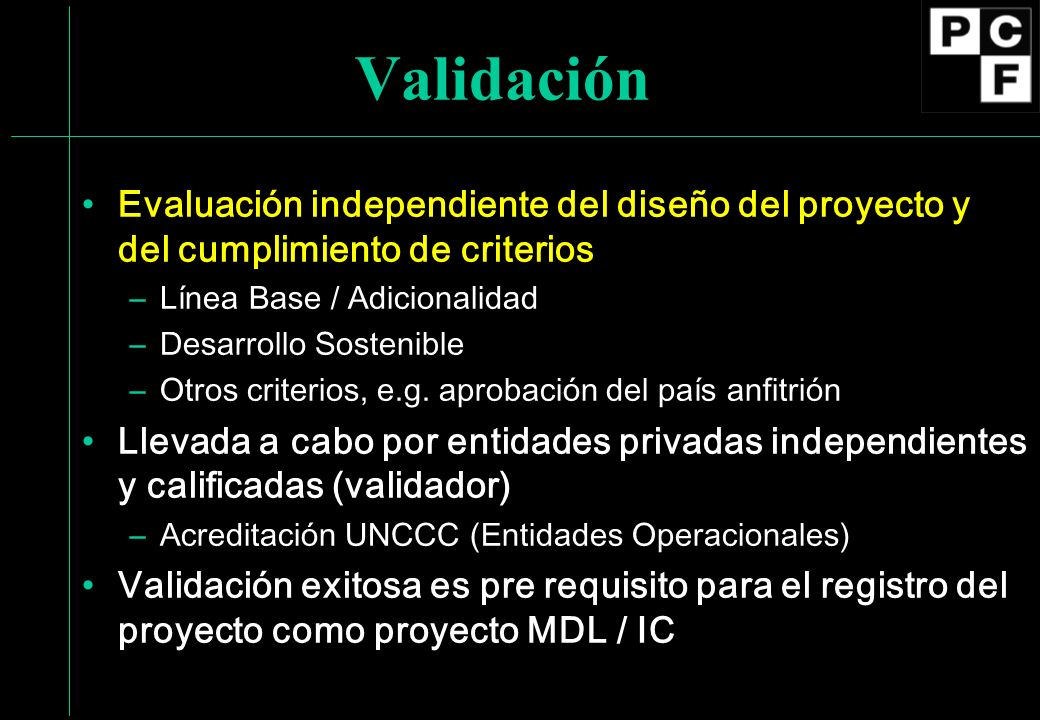 ValidaciónEvaluación independiente del diseño del proyecto y del cumplimiento de criterios. Línea Base / Adicionalidad.