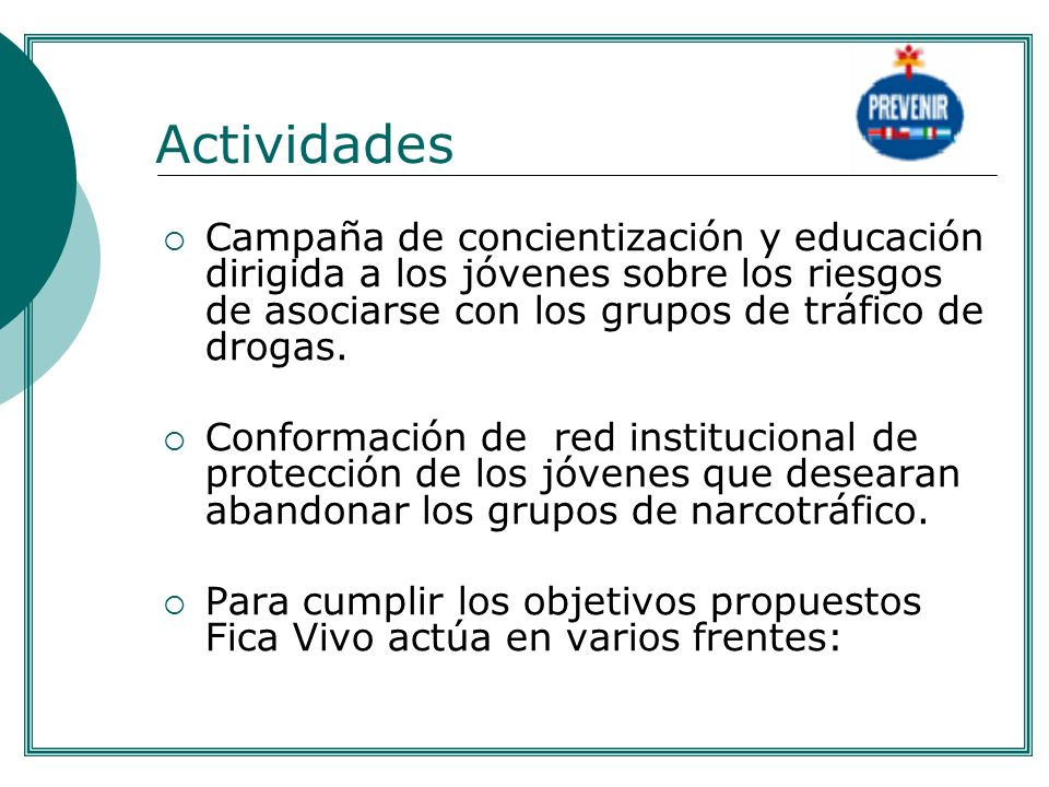 .Actividades. Campaña de concientización y educación dirigida a los jóvenes sobre los riesgos de asociarse con los grupos de tráfico de drogas.